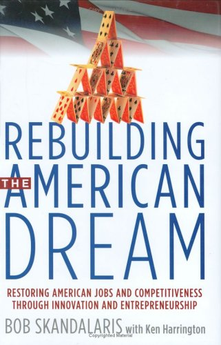 9780977174324: Rebuilding the American Dream: Restoring American Jobs and Competitiveness Through Innovation and Entrepreneurship