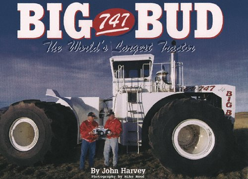 BIG BUD 747 The World's Largest Tractor: John Harvey