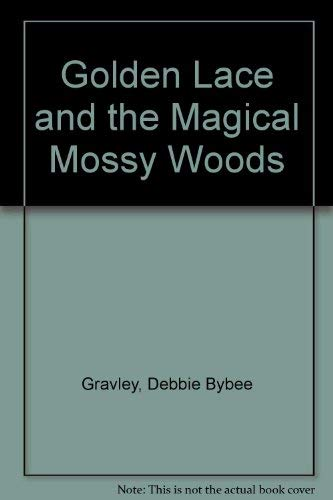 Golden Lace and the Magical Mossy Woods: Gravley, Debbie Bybee