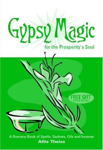 9780977183517: Gypsy Magic For The Prosperity's Soul: A Romany Book of Spells, Sachets, Oils and Incense