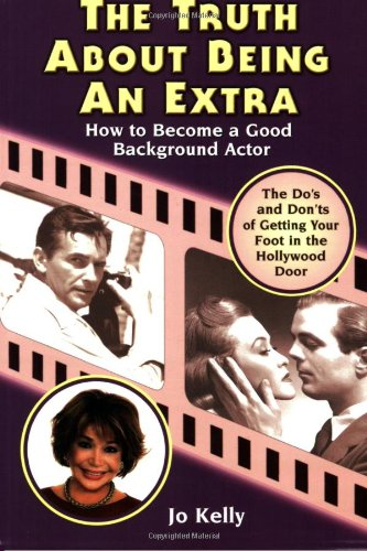 9780977187805: The Truth About Being an Extra: How to Become a Good Background Actor