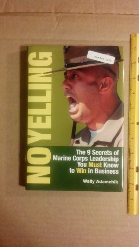 No Yelling, the 9 Secrets of Marine Corps Leadership: Adamchik, Wally