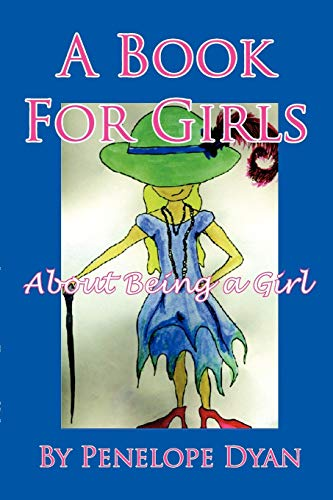 A Book for Girls about Being a Girl: Penelope Dyan