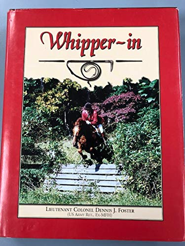 Whipper-in: The Art and Science of Whipping-in and Insights Into the World of Mounted Foxhunting (...