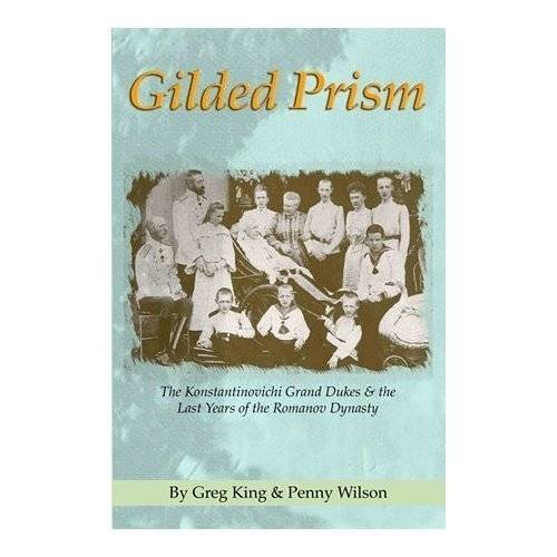 9780977196142: Gilded Prism: The Konstantinovichi Grand Dukes and the Last Years of the Romannov Dynsty