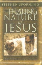 The Healing Nature of Jesus : Dynamic: John Eagle Freedom;