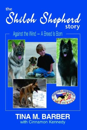 The Shiloh Shepherd Story: Against the Wind - A Breed Is Born: Tina M. Barber with Cinnamon Kennedy