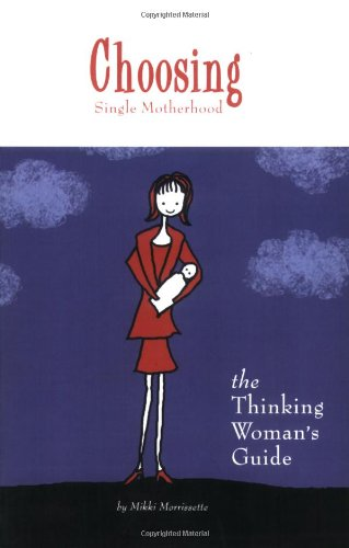 9780977204205: Choosing Single Motherhood: The Thinking Woman's Guide