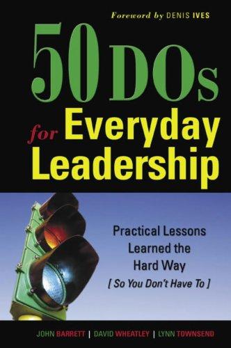 50 DOs for Everyday Leadership: Practical Lessons: John Barrett, David