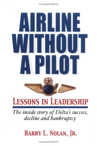 9780977207619: Airline Without a Pilot - Leadership Lessons / Inside Story of Delta's Success, Decline and Bankruptcy