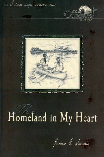 The Homeland in My Heart: an Indian Saga, Volume Two - Conquest Series: Landis, James G.