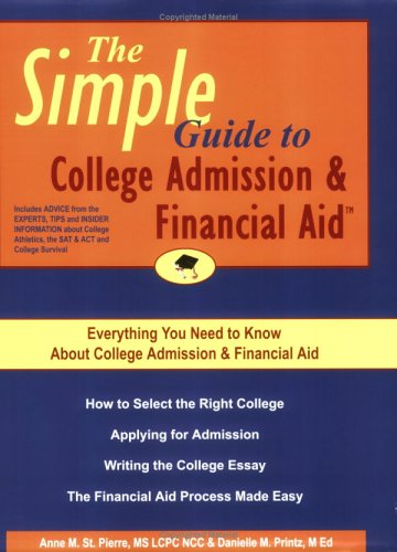 The Simple Guide to College Admission & Financial Aid: Anne M. St. Pierre, Danielle M. Printz