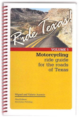 Ride Texas! Motorcycle Ride Guide for the: Asensio, Miguel F.