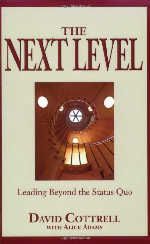 The Next Level: Leading Beyond the Status Quo (0977225739) by David Cottrell; Alice Adams