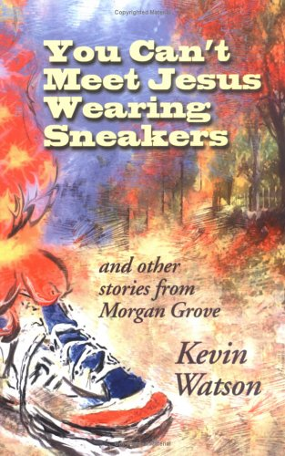 9780977228300: You Can't Meet Jesus Wearing Sneakers: And Other Stories from Morgan Grove
