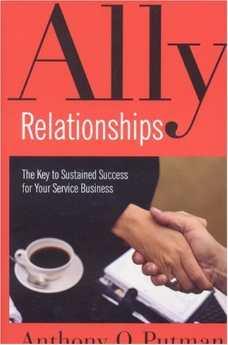 Ally Relationships: The Key to Sustained Success for Your Service Business: Putman Anthony