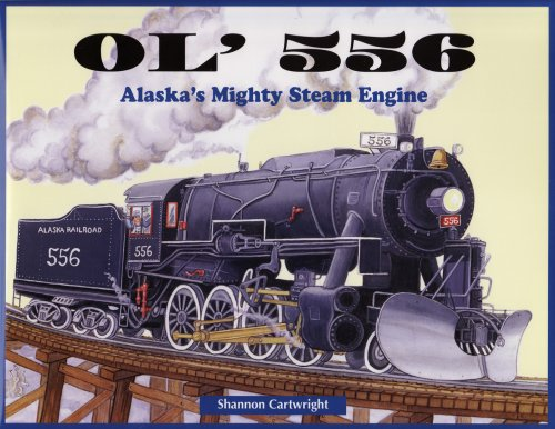 Ol' 556: Alaska's Mighty Steam Engine (9780977229772) by Shannon Cartwright