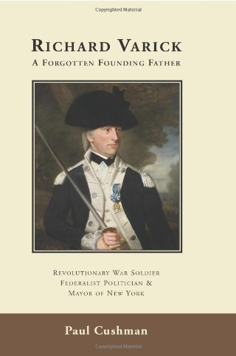 9780977233762: Richard Varick, A Forgotten Founding Father: Revolutionary War Soldier, Federalist Politician & Mayor of New York