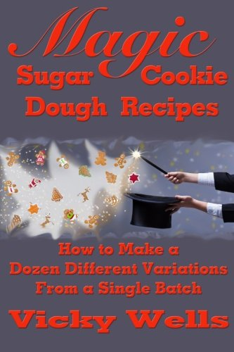 9780977234622: Magic Sugar Cookie Dough Recipes: How to Make a Dozen Different Variations from a Single Batch (Victoria House Bakery Secrets) (Volume 2)