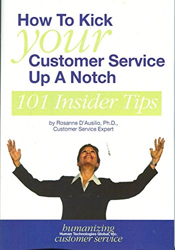 How to Kick Your Customer Service Up a Notch: 101 Insider Tips: D'Ausilio Ph.D, Rosanne