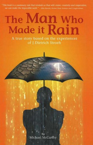 The Man Who Made It Rain : A True Story Based on the Experiences of J. Dietrich Stroeh: McCarthy, ...