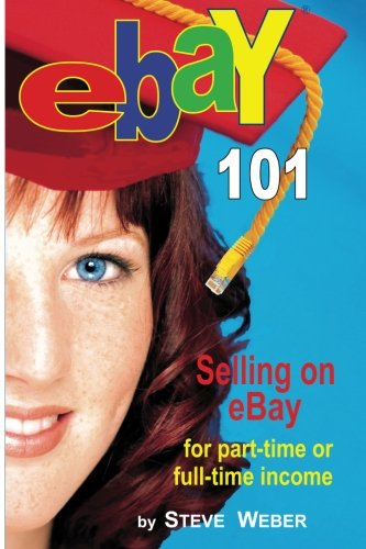 9780977240630: Ebay 101: Selling on Ebay for Part-Time or Full-Time Income, Beginner to Powerseller in 90 Days