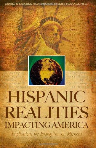 Hispanic Realities Impacting America: Implications for Evangelism Missions: Daniel R. Sanchez, ...
