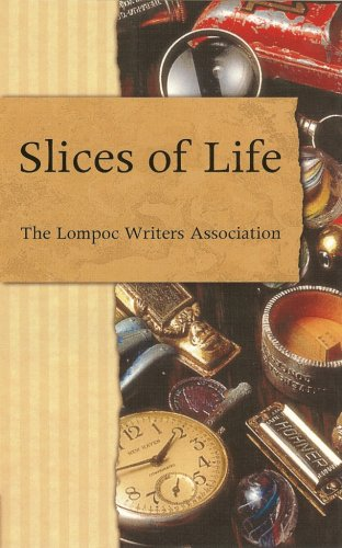 Slices of Life: An Anthology of the: The Lompoc Writers