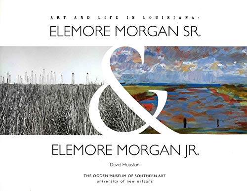 9780977254415: Art and Life in Louisiana: Elemore Morgan Sr. & Elemore Morgan Jr.