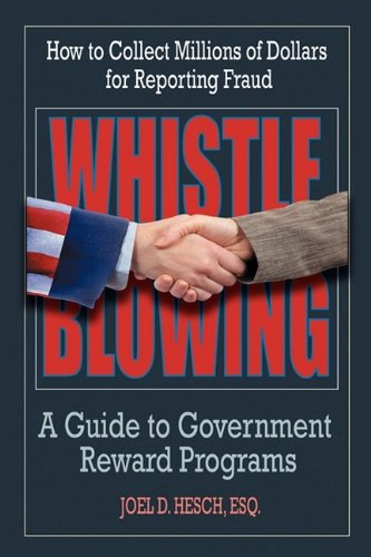 Whistleblowing: A guide to government reward programs (how to collect millions for reporting fraud)...