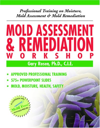 Mold Assessment & Remediation Workshop: Professional Training on Moisture, Mold Assessment and ...