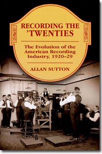 Recording the 'Twenties; The Evolution of the American Recording Industry, 1920-29: Allan ...