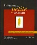 DRESSING THE PETITE WOMAN: HOW TO DRESS WITH COLOR, STYLE AND PIZZAZZ!: York, Ellen
