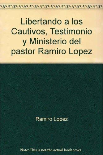 Libertando a los Cautivos, Testimonio y Ministerio: Ramiro Lopez