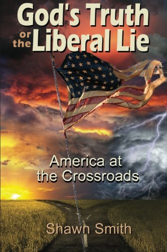 9780977286812: God's Truth or the Liberal Lie: America at the Crossroads