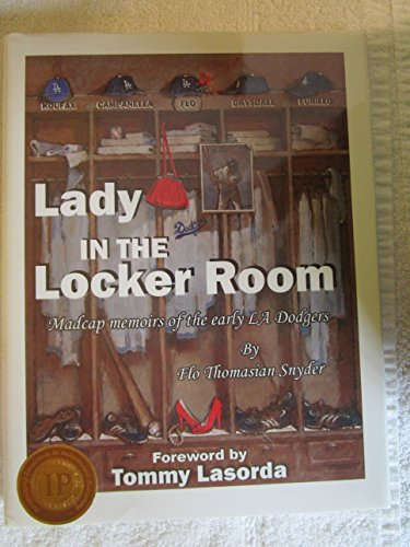 Lady in the Locker Room: Madcap Memoirs of the Early LA Dodgers: Flo Thomasian Snyder, Tommy ...