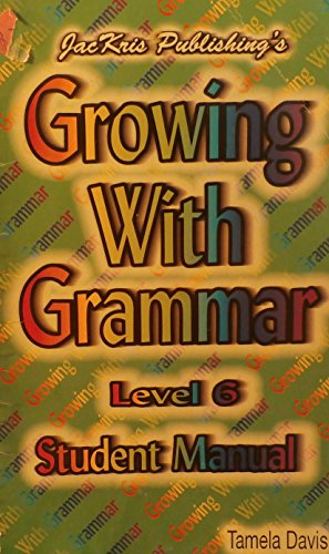 9780977292370: Growing with Grammar Grade 6 Student Manual
