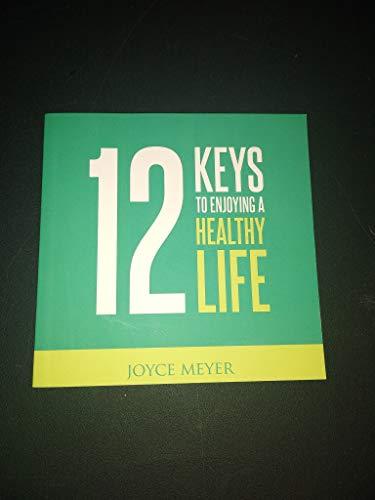 12 Keys to Enjoying a Healthy Life: Joyce Meyer