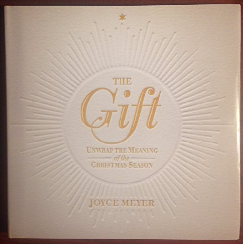 The Gift: Unwrap the Meaning of the: Meyer, Joyce