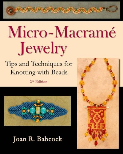 Micro-Macramà Jewelry: Tips and Techniques for Knotting: Babcock, Joan R.