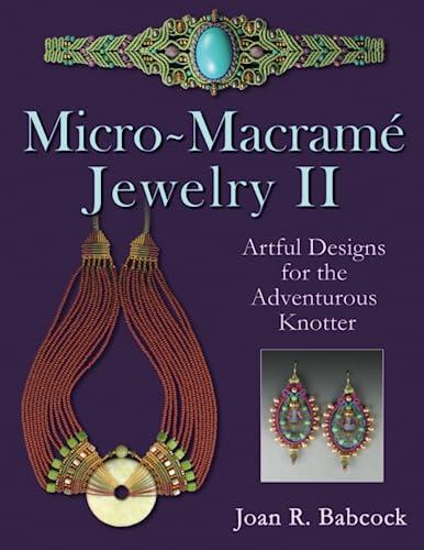 9780977305230: Micro-Macrame Jewelry II: Artful Designs for the Adventurous Knotter