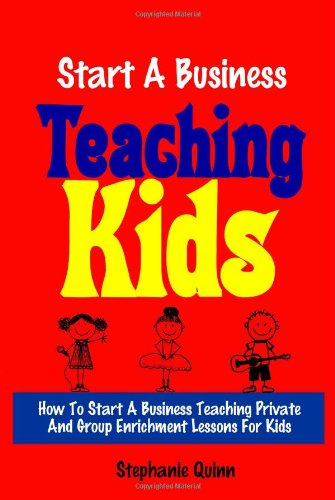 Start a Business Teaching Kids: Quinn, Stephanie