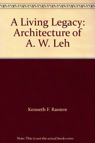 9780977314041: A Living Legacy: Architecture of A. W. Leh