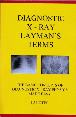 9780977314812: Diagnostic X-Ray Layman's Terms: The Basic Concepts of Diagnostic X-Ray Physics Made Easy (LJ Notes)