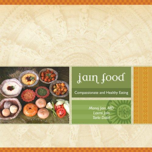 Jain Food: Compasionate and Healthy eating: Manoj Jain, Laxmi Jain, Tarla Dalal