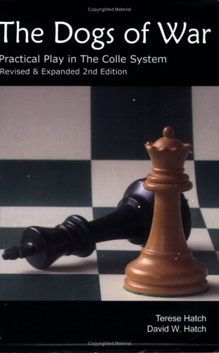 The Dogs of War: Practical Play in the Colle System - Revised and Expanded 2nd Edition: David Hatch...