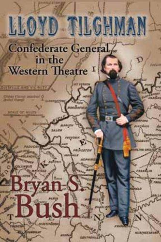 Lloyd Tilghman: Confederate General in the Western Theatre: Bush, Bryan S.