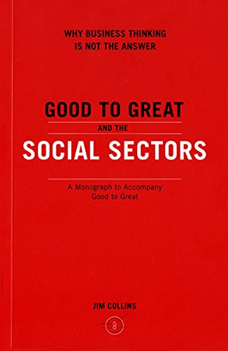 GOOD TO GREAT AND THE SOCIAL SECTORS : W