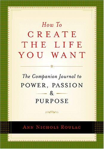 9780977332304: How to Create the Life You Want: The Companion Journal to Power, Passion and Purpose