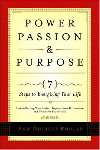 9780977332328: Power, Passion and Purpose: 7 Steps to Energizing Your Life